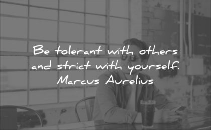 character quotes tolerant with others stric with yourself marcus aurelius wisdom man confidence sitting alone