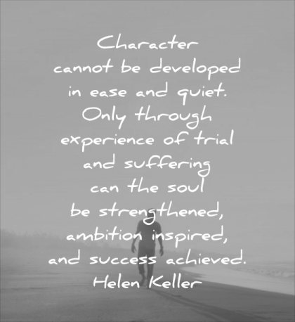 character quotes cannot developed easy quiet only through experience trial suffering soul strengthened ambition inspired success achieved helen keller man solitude beach