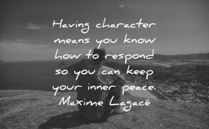 character quotes means know respond can keep your inner peace maxime lagace wisdom man sitting nature mountains