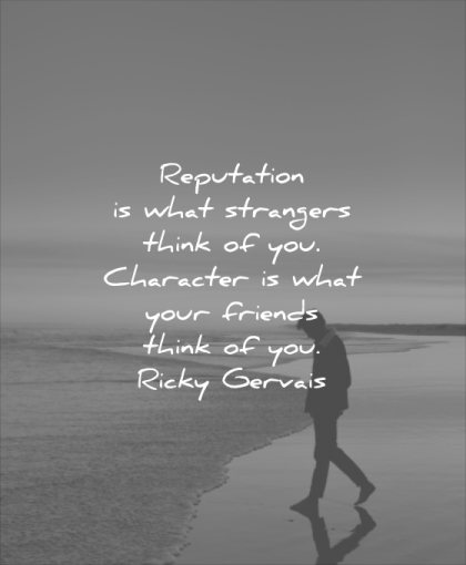 character quotes reputation what strangers think what your friends think you ricky gervais wisdom beach man solitude sea