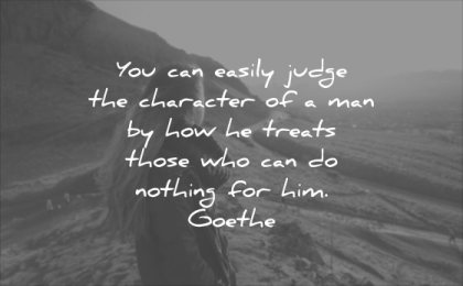 character quotes you can easily judge man how treats those who nothing him johann wolfgang von goethe wisdom woman landscape nature mountain