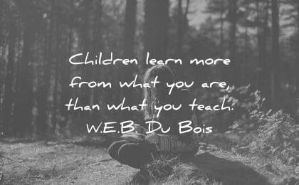 children quotes learn more from what you are than teach web du bois wisdom