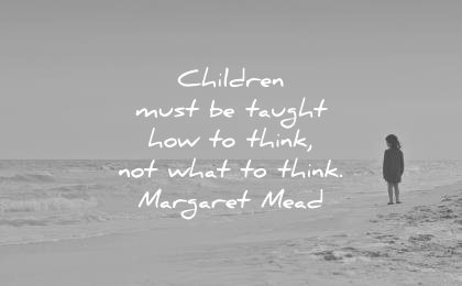 children quotes must be taugh how think not what margaret mead wisdom