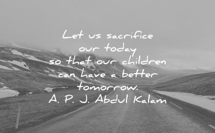 children quotes let sacrifice our today that can have better tomorrow apj abdul kalam wisdom