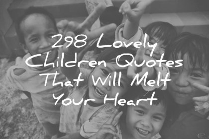 children quotes that will melt your hearth wisdom quotes