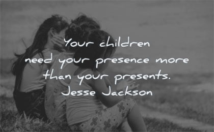 children quotes need presence more than presents jesse jackson wisdom