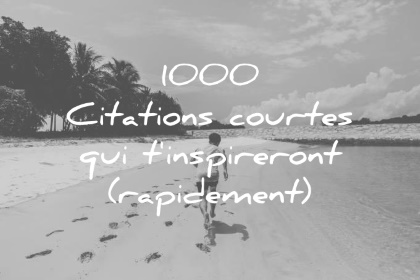1000 Citations Courtes Qui Tinspireront Rapidement