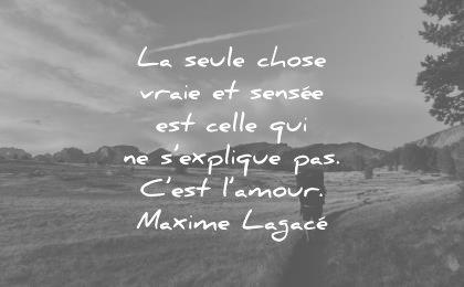 citations amour seule chose vraie sensee est celle explique maxime lagace wisdom quotes