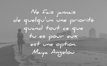 citations amour fais jamais quelqu priorite quand tout que pour eux option maya angelou wisdom quotes