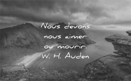 citations amour nous devons aimer mourir wh auden wisdom nature mer montagnes