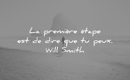 f62dc7e01e0 citations courtes premiere etape est dire que peux will smith wisdom quotes