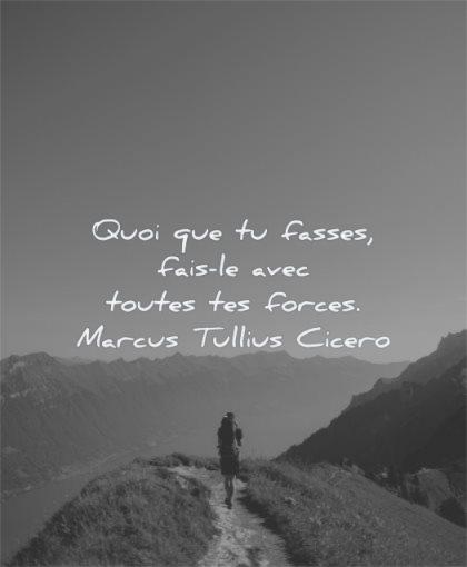 citations courtes quoi que fasses fais avec toutes forces marcus tullius cicero wisdom homme marche montagnes seul