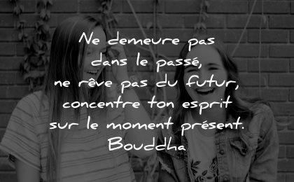 citations demeure passe reve futur concentre esprit moment present bouddha wisdom quotes femmes