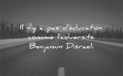 citations sur la vie education comme adversite benjamin disraeli wisdom route droite montagne