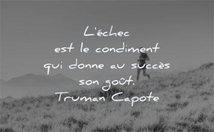 citations sur la vie echec condiment donne sucess son gout truman capote wisdom homme course montagne seul