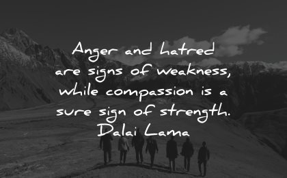 compassion quotes anger hatred signs weakness while strength dalai lama wisdom
