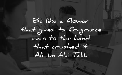 compassion quotes like flower gives fragrance hand crushed ali ibn abi talib wisdom