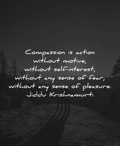 compassion quotes action without motive interest fear jiddu krishnamurti wisdom
