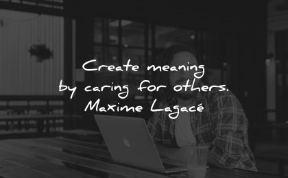 compassion quotes create meaning caring others maxime lagace wisdom