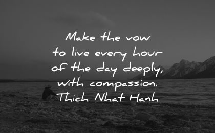 compassion quotes make vow live every hour day deeply thich nhat hanh wisdom