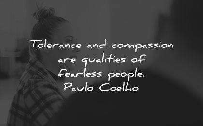 compassion quotes tolerance qualities fearless people paulo coelho wisdom