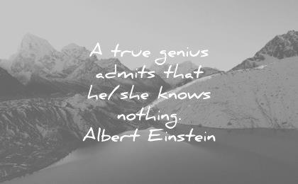 confidence quotes true genius admits that she knows nothing albert einstein wisdom