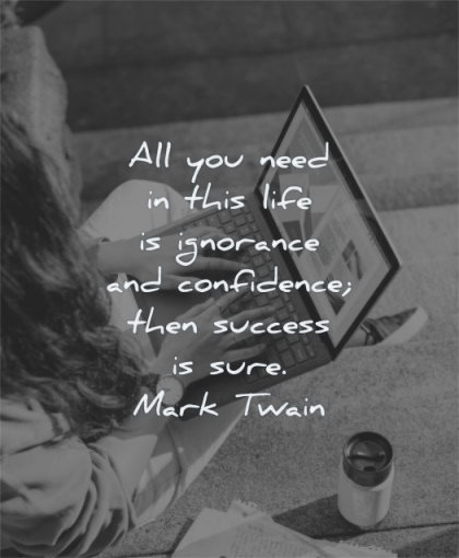 confidence quotes all you need this life ignorance then success sure mark twain wisdom laptop woman sitting