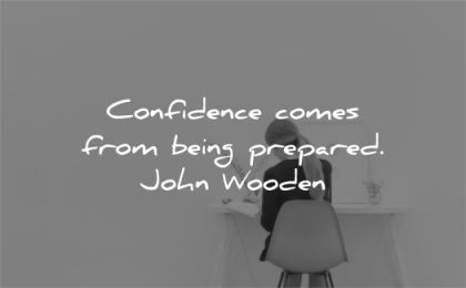 confidence quotes being prepared john wooden wisdom woman working