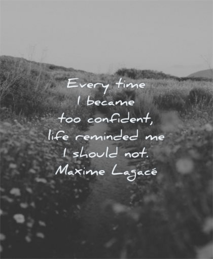 confidence quotes every time became confident life reminded should not maxime lagace wisdom nature path