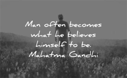 confidence quotes man often becomes what believes himself mahatma gandhi wisdom man nature