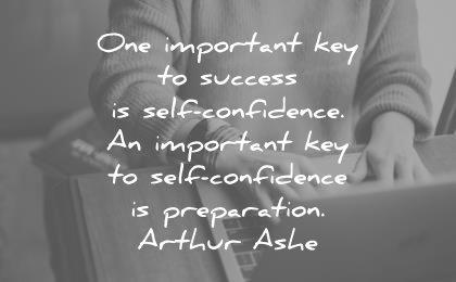 confidence quotes one important key success self confidence preparation arthur ashe wisdom