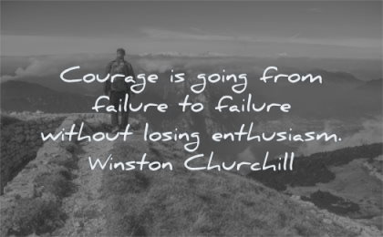 courage quotes going failure without losing enthusiasm winston churchill wisdom path walking nature