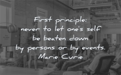 courage quotes first principle never ones self beaten down persons events marie curie wisdom men man sitting standing public speaking presentation