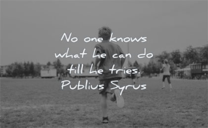 courage quotes knows what can till tries publius syrus wisdom kid running