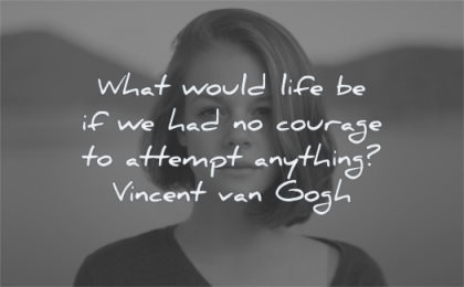 courage quotes what would life be had attempt anything vincent van gogh wisdom woman standing looking water