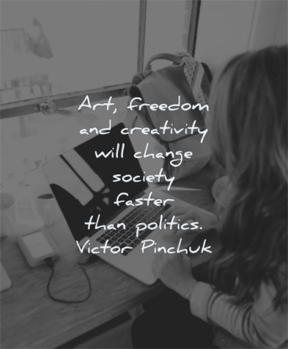 creativity quotes art freedom will change society faster politics victor pinchuk wisdom woman laptop working