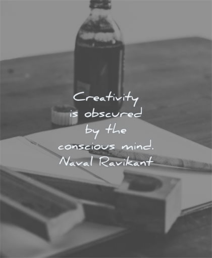 creativity quotes obscured conscious mind naval ravikant wisdom