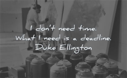 creativity quotes dont need time what deadline duke ellington wisdom man graffiti
