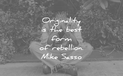creativity quotes originality best form rebellion mike sasso wisdom