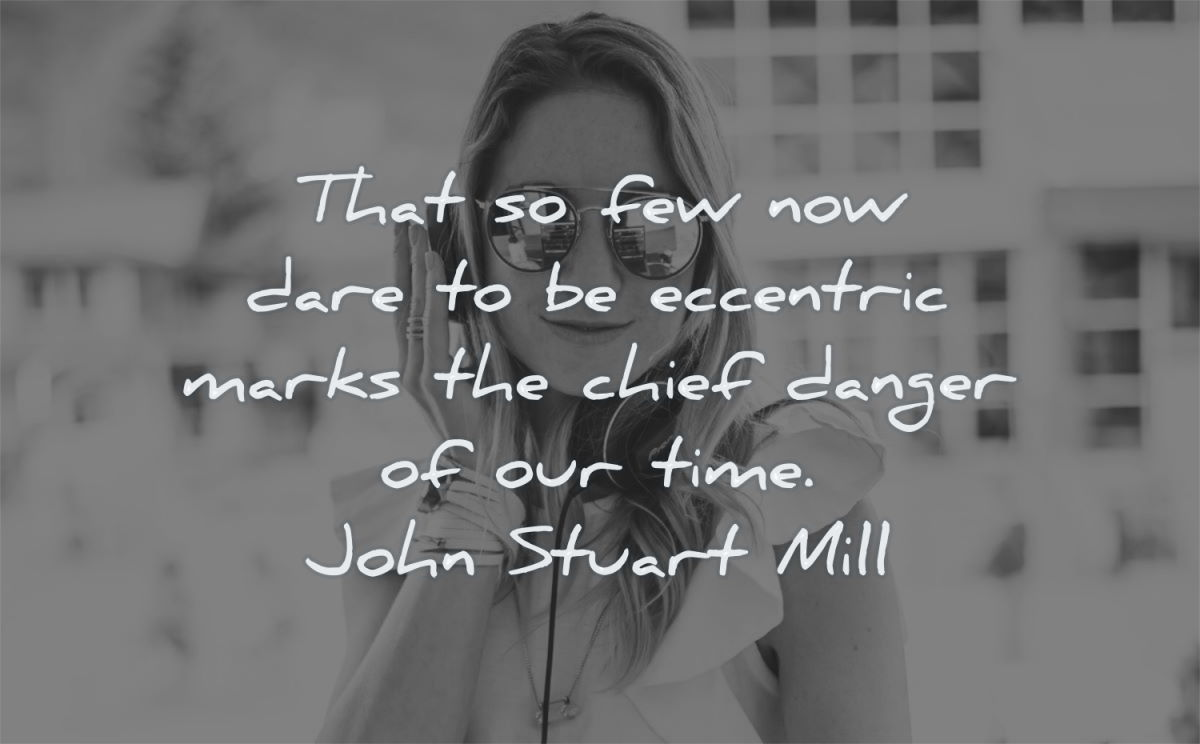 creativity quotes that few now dare eccentric marks chief danger time john stuart mill wisdom woman