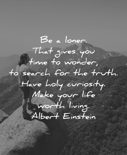 curiosity quotes loner gives time wonder search truth have life worth living albert einstein wisdom nature