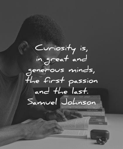 curiosity quotes great generous minds first passion last samuel johnson wisdom man reading