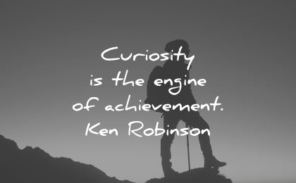 curiosity quotes engine achievement ken robinson wisdom