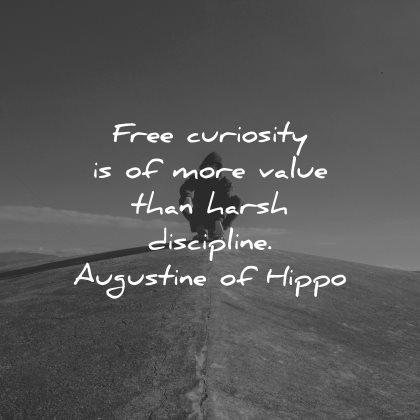 curiosity quotes free more value than harsh discipline augustine hippo wisdom nature man
