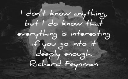 curiosity quotes dont know anything everything interesting deeply enough richard feynman wisdom