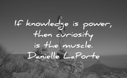 curiosity quotes knowledge power muscle danielle laporte wisdom