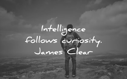 curiosity quotes intelligence follows james clear wisdom