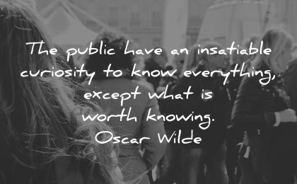 curiosity quotes public insatiable know everything except worth knowing oscar wilde wisdom