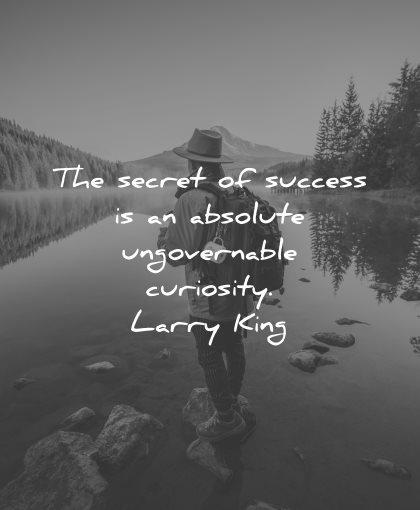 curiosity quotes secret success absolute ungovernable larry king wisdom