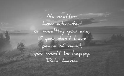 dalai lama quotes matter how educated wealthy dont have peace mind you wont happy wisdom